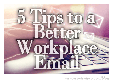 5 Tips to a Better Workplace Email