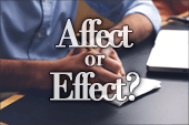 When to Use Affect or Effect