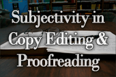 The Subjectivity in Copy Editing and Proofreading