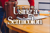 When to Use a Semicolon